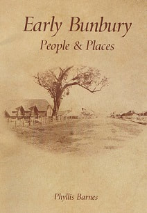 Early Bunbury: People and Places by Phyllis Barnes OAM Book